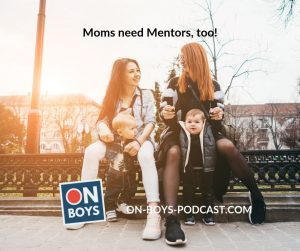 Why Boy Moms Need Mentors Too - On Boys Podcast